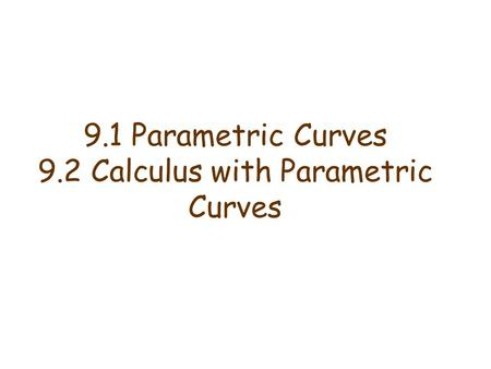 9.1 Parametric Curves 9.2 Calculus with Parametric Curves.