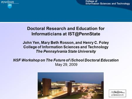 Doctoral Research and Education for Informaticians at John Yen, Mary Beth Rosson, and Henry C. Foley College of Information Sciences and.