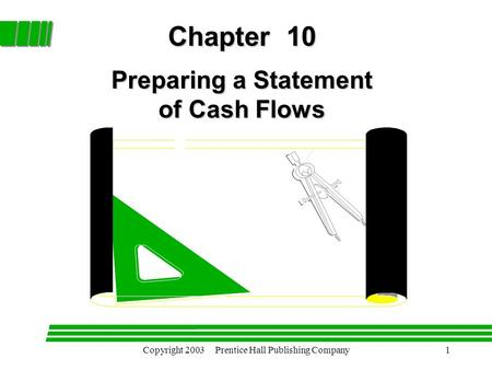 Copyright 2003 Prentice Hall Publishing Company1 Chapter 10 Preparing a Statement of Cash Flows.