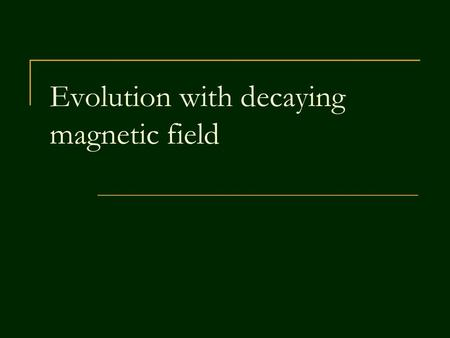 Evolution with decaying magnetic field. 2 Magnetic field decay Magnetic fields of NSs are expected to decay due to decay of currents which support them.