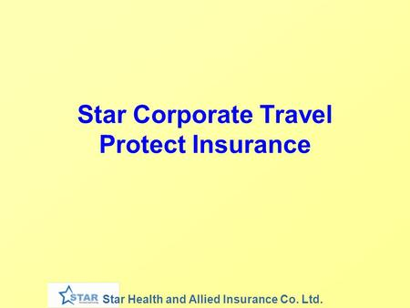 Star Health and Allied Insurance Co. Ltd. Star Corporate Travel Protect Insurance.