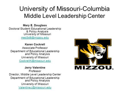 University of Missouri-Columbia Middle Level Leadership Center Mary E. Douglass Doctoral Student Educational Leadership & Policy Analysis University of.