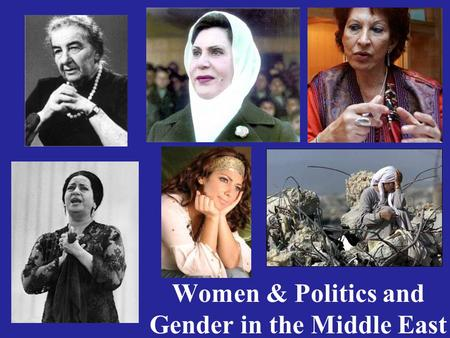 Women & Politics and Gender in the Middle East. Religious Women's Attires Niqab—Saudi Arabia, Yemen, elsewhere Chador—Iran & some other Shi`a communities.