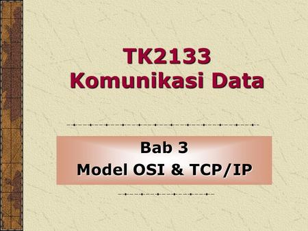 TK2133 Komunikasi Data Bab 3 Model OSI & TCP/IP. Model OSI (Open System Interconnection) Model yg membenarkan 2 sistem berkomunikasi berdasarkan senibina.