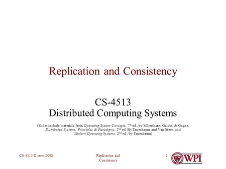 Replication and Consistency CS-4513 D-term 20081 Replication and Consistency CS-4513 Distributed Computing Systems (Slides include materials from Operating.
