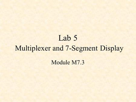 Lab 5 Multiplexer and 7-Segment Display Module M7.3.