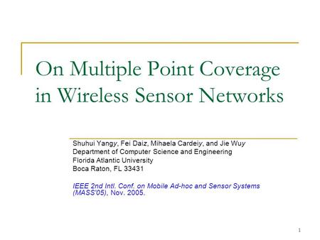 1 On Multiple Point Coverage in Wireless Sensor Networks Shuhui Yangy, Fei Daiz, Mihaela Cardeiy, and Jie Wuy Department of Computer Science and Engineering.