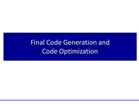 Final Code Generation and Code Optimization.