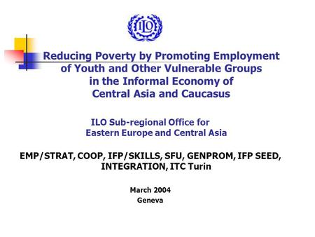 Reducing Poverty by Promoting Employment of Youth and Other Vulnerable Groups in the Informal Economy of Central Asia and Caucasus ILO Sub-regional Office.