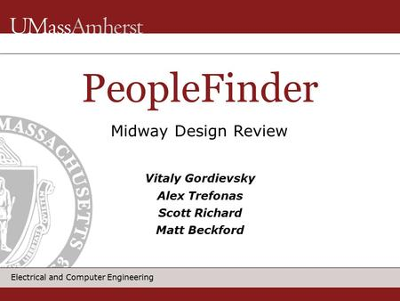 Electrical and Computer Engineering PeopleFinder Vitaly Gordievsky Alex Trefonas Scott Richard Matt Beckford Midway Design Review.
