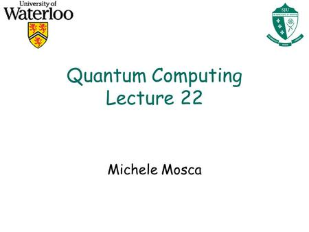 Quantum Computing Lecture 22 Michele Mosca. Correcting Phase Errors l Suppose the environment effects error on our quantum computer, where This is a description.