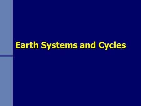 Earth Systems and Cycles. n Approaches to studying earth science: –Reductionist –Holistic.