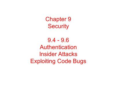 Chapter 9 Security 9.4 - 9.6 Authentication Insider Attacks Exploiting Code Bugs.