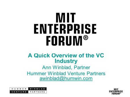 A Quick Overview of the VC Industry Ann Winblad, Partner Hummer Winblad Venture Partners