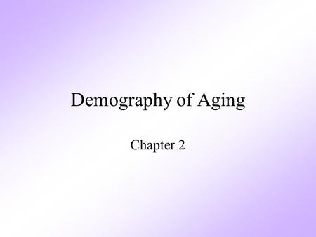 Demography of Aging Chapter 2. Demography The statistical study of human populations especially with reference to: Size & Density distribution Vital statistics.