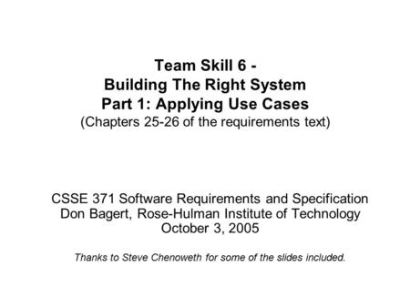 Team Skill 6 - Building The Right System Part 1: Applying Use Cases (Chapters 25-26 of the requirements text) CSSE 371 Software Requirements and Specification.