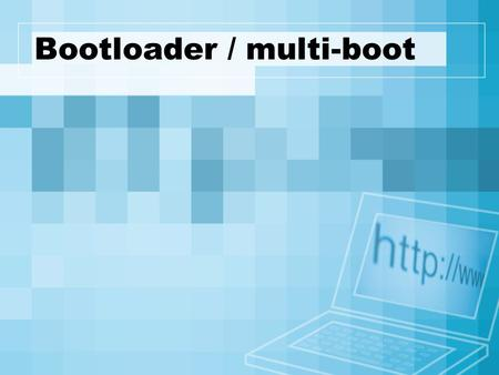 Bootloader / multi-boot