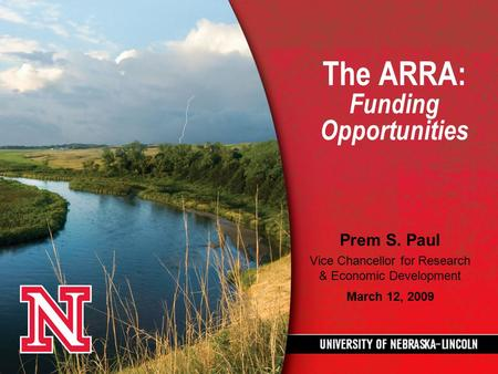 The ARRA: Funding Opportunities Prem S. Paul Vice Chancellor for Research & Economic Development March 12, 2009.