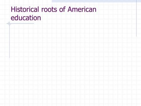 Historical roots of American education. What are the influences of the following European thinkers on American education? Group 1--Comenius Group 2--Locke.