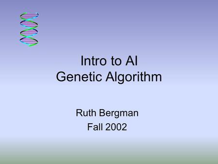 Intro to AI Genetic Algorithm Ruth Bergman Fall 2002.