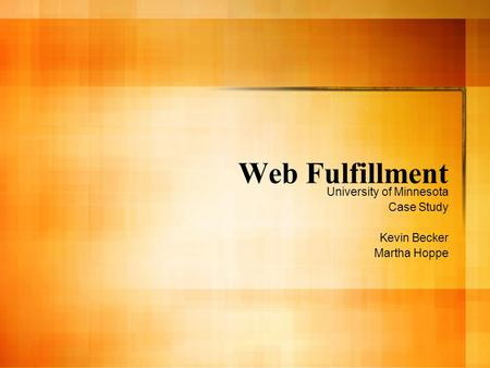 Web Fulfillment University of Minnesota Case Study Kevin Becker Martha Hoppe.