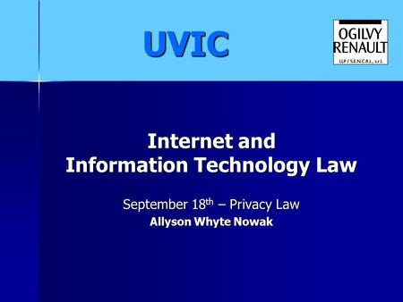 Internet and Information Technology Law September 18 th – Privacy Law Allyson Whyte Nowak UVIC.