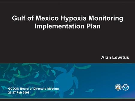 Gulf of Mexico Hypoxia Monitoring Implementation Plan GCOOS Board of Directors Meeting 26-27 Feb 2008 Alan Lewitus.