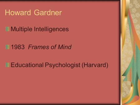 Howard Gardner Multiple Intelligences 1983 Frames of Mind Educational Psychologist (Harvard)