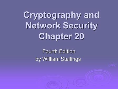 Cryptography and Network Security Chapter 20 Fourth Edition by William Stallings.