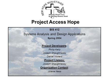 Project Access Hope BIS 412 Systems Analysis and Design Applications Spring 2004 Project Developers: Philip Kelly Joseph Shaughnessy Daniel Vickers Project.