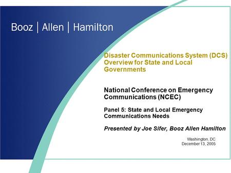 Disaster Communications System (DCS) Overview for State and Local Governments National Conference on Emergency Communications (NCEC) Panel 5: State and.