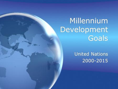 Millennium Development Goals United Nations 2000-2015 United Nations 2000-2015.