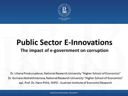 Higher School of Economics, Moscow 2011 Public Sector E-Innovations The impact of e-government on corruption Dr. Liliana Proskuryakova, National Research.