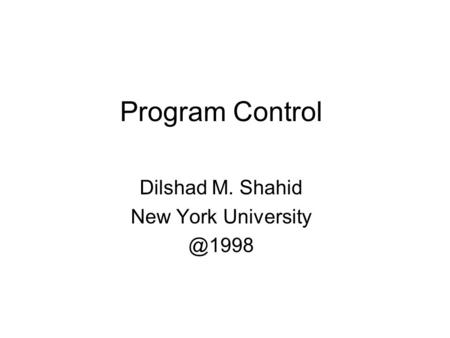 Program Control Dilshad M. Shahid New York