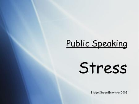 Public Speaking Stress Bridget Green Extension 2006.