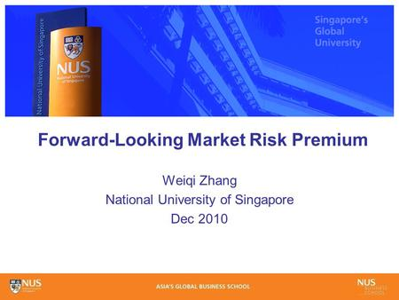 Forward-Looking Market Risk Premium Weiqi Zhang National University of Singapore Dec 2010.