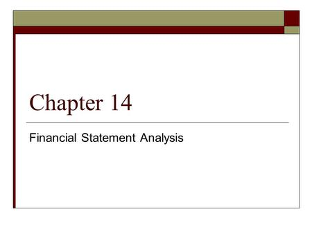 Chapter 14 Financial Statement Analysis. Who and Why?  To understand the economics of a firm and  To help forecast its future profitability and risk.