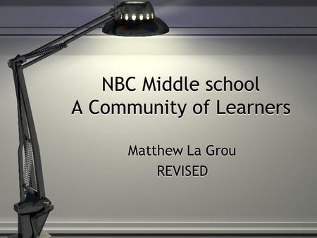 NBC Middle school A Community of Learners Matthew La Grou REVISED Matthew La Grou REVISED.