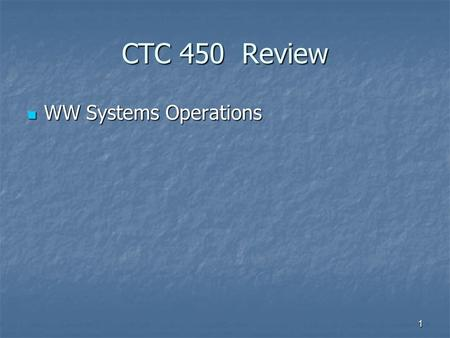 1 CTC 450 Review WW Systems Operations WW Systems Operations.