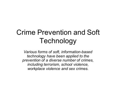 Crime Prevention and Soft Technology Various forms of soft, information-based technology have been applied to the prevention of a diverse number of crimes,