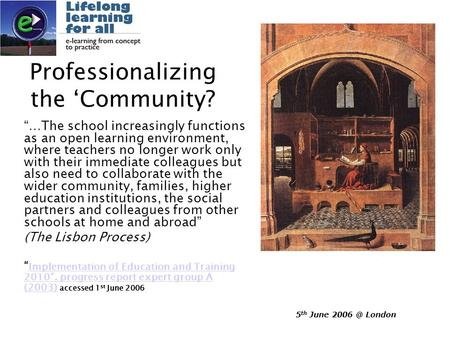 "5 th June London Professionalizing the 'Community? ""…The school increasingly functions as an open learning environment, where teachers no longer."