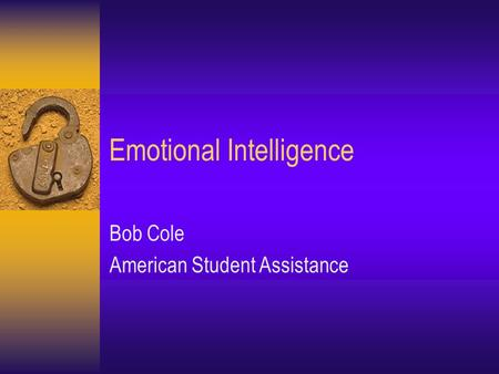 Emotional Intelligence Bob Cole American Student Assistance.