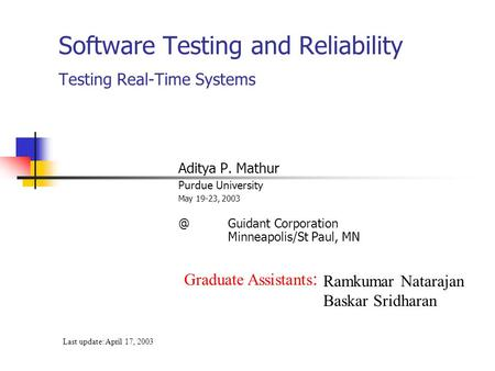 Software Testing and Reliability Testing Real-Time Systems Aditya P. Mathur Purdue University May 19-23, Corporation Minneapolis/St Paul,