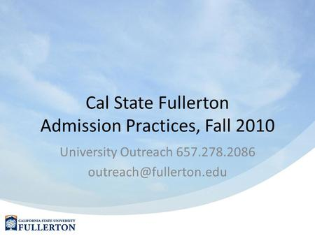 Cal State Fullerton Admission Practices, Fall 2010 University Outreach 657.278.2086