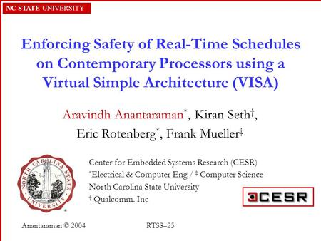 NC STATE UNIVERSITY Anantaraman © 2004RTSS–25 Enforcing Safety of Real-Time Schedules on Contemporary Processors using a Virtual Simple Architecture (VISA)