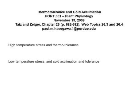 Thermotolerance and Cold Acclimation HORT 301 – Plant Physiology November 13, 2009 Taiz and Zeiger, Chapter 26 (p. 682-692), Web Topics 26.3 and 26.4