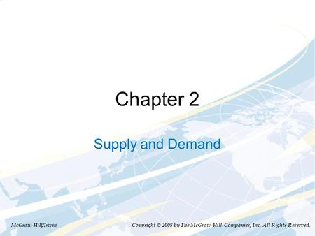 Chapter 2 Supply and Demand McGraw-Hill/Irwin Copyright © 2008 by The McGraw-Hill Companies, Inc. All Rights Reserved.