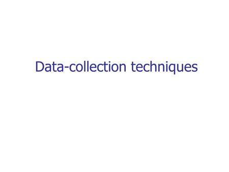 Data-collection techniques. Contents Types of data Observations Event logs Questionnaires Interview.