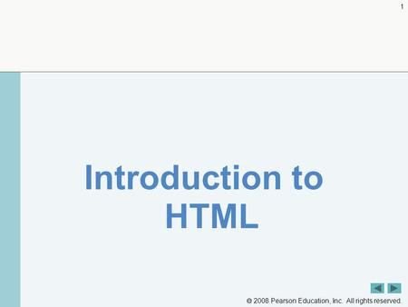  2008 Pearson Education, Inc. All rights reserved. 1 Introduction to HTML.
