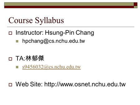 Course Syllabus  Instructor: Hsung-Pin Chang  TA: 林郁傑  Web Site: